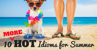 more Idioms for Summer