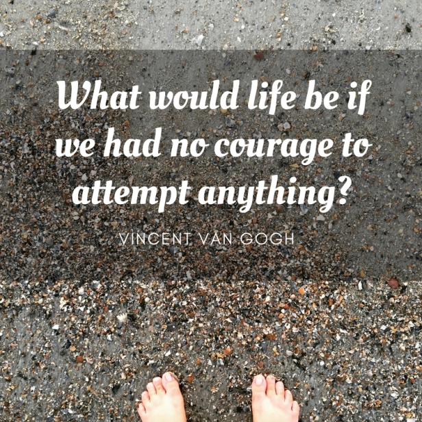 what-would-life-be-if-we-had-no-courage-to-attempt-anything